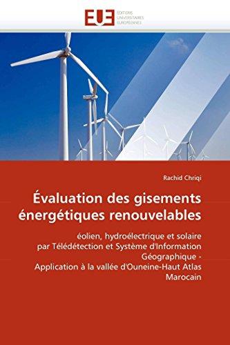 valuation des gisements nergtiques renouvelables: olien, hydrolectrique et solaire par Tldtection et Systme d'Information Gographique - ... Marocain (Omn.Univ.Europ.) (French Edition)