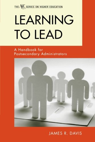 Learning to Lead: A Handbook for Postsecondary Administrators (The ACE Series on Higher Education)