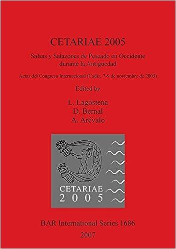 CETARIAE 2005: Salsas y Salazones de Pescado en Occidente durante la Antiguedad (BAR International Series)