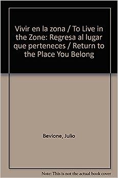 Book Vivir en la zona / To Live in the Zone: Regresa al lugar que perteneces / Return to the Place You Belong