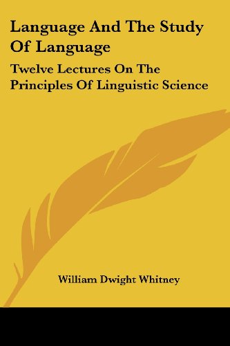 Language And The Study Of Language: Twelve Lectures On The Principles Of Linguistic Science
