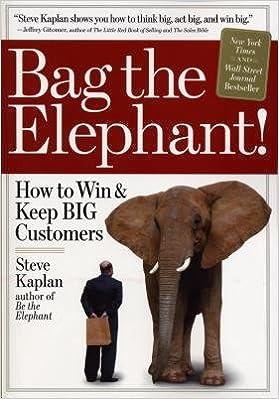 Bag the Elephant( How to Win & Keep Big Customers)[BAG THE ELEPHANT]
