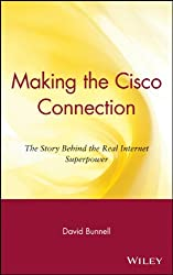 Making the Cisco Connection: They Story Behind the Real Internet Superpower: The Story Behind the Real Internet Superpower