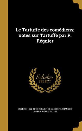 Le Tartuffe Des Comediens; Notes Sur Tartuffe Par P. Regnier  (Tapa Dura)