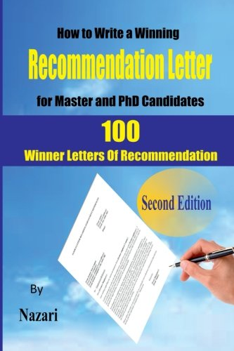 How to Write a winning Recommendation Letter for Master and PhD Candidates: 100 Winner Letters Of Recommendation (Recommendation Letter Of)