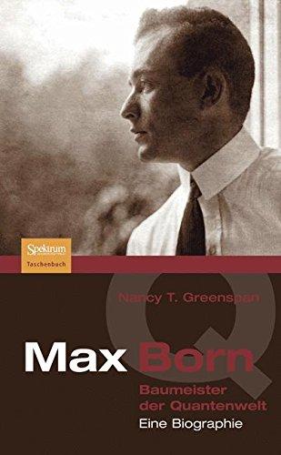 Max Born - Baumeister der Quantenwelt: Eine Biographie (German Edition)