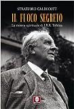 Il fuoco segreto. La ricerca spirituale di J. R. R. Tolkien