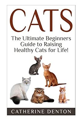 Cats: The Ultimate Beginners Guide to Raising Healthy Cats for Life! (Cats - Raising Cats - Feline Health - Kittens - Healthy Cats - Cat Nutrition - Cat Care) by Marianne Tarendin (2015-03-19)