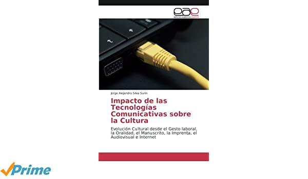 Impacto de las Tecnologías Comunicativas sobre la Cultura: Evolución Cultural desde el Gesto laboral, la Oralidad, el Manuscrito, la Imprenta, ...