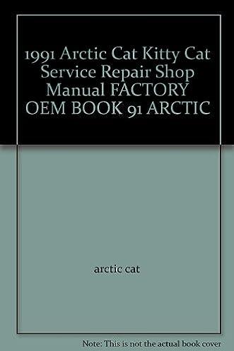 1991 arctic cat kitty cat service repair shop manual factory oem rh amazon com The Arctic Incident The Arctic Incident