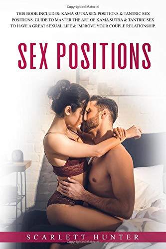 Sex Postions  This Book Includes  Kama Sutra Sex Positions And Tantric Sex Positions. Guide To Master The Art Of Kama Sutra And Tantric Sex To Have A Great Sexual Life And Improve Your Couple Relationship.
