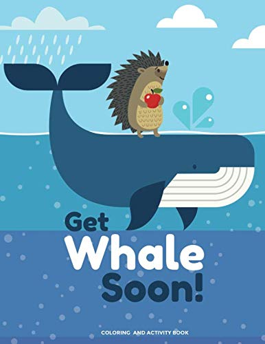 Get Whale Soon! Coloring and Activity Book: Get Well Soon Gift For Kids with Get Well Puns Coloring Pages, Mazes, Word Searches, Sudoku, Jokes and More!