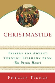 Christmastide: Prayers for Advent Through Epiphany from The Divine Hours by [Tickle, Phyllis]