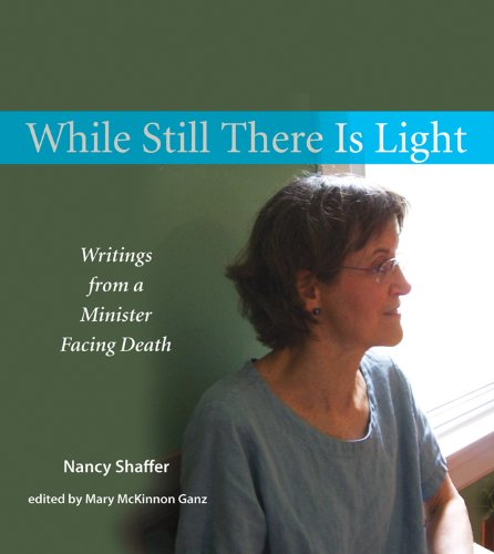 While Still There Is Light: Writings from a Minister Facing Death pdf epub