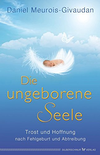 die-ungeborene-seele-trost-und-hoffnung-nach-fehlgeburt-und-abtreibung