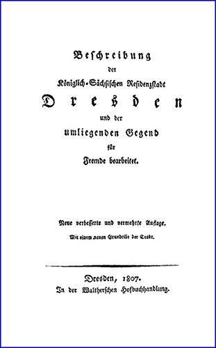Beschreibung der Königlich-Sächsischen Residenzstadt Dresden und der umliegenden Gegend: Für Fremde bearbeitet (Heilbronner Kleist-Reprints)