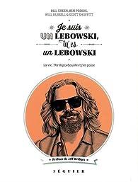 Je suis un Lebowski, tu es un Lebowski : La vie, The Big Lebowski et j'en passe par Bill Green
