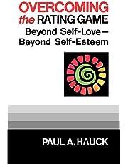 Overcoming the Rating Game: Beyond Self-Love--Beyond Self-Esteem