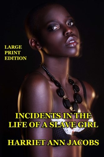 Incidents in the Life of a Slave Girl - Large Print Edition