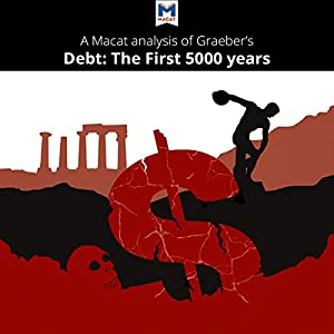 A Macat Analysis of David Graeber's Debt: The First 5,000 Years Audiobook