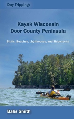 Door County Lighthouse (Day Tripping: Kayak Wisconsin Door County Peninsula: Bluffs, Beaches, Lighthouses, and Shipwrecks (Volume 1))