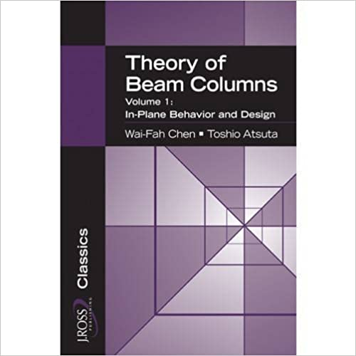 Theory of Beam-Columns, Volume 1: In-Plane Behavior and Design (J Ross Publishing Classics)