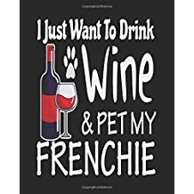 I Just Want Drink Wine & Pet My Frenchie: Funny Planner for French Bulldog Mom