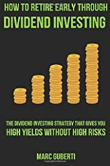 How To Retire Early Through Dividend Investing: The Dividend Investing Strategy That Gives You High Yields Without High Risks Paperback