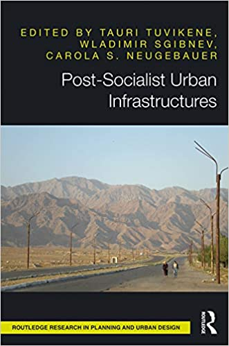 Post Socialist Urban Infrastructures Open Access Routledge Research In Planning And Urban Design Kindle Edition By Tuvikene Tauri Sgibnev Wladimir Neugebauer Carola S Politics Social Sciences Kindle Ebooks Amazon Com