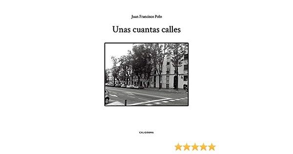 Unas cuantas calles (Caligrama): Amazon.es: Polo, Juan Francisco ...