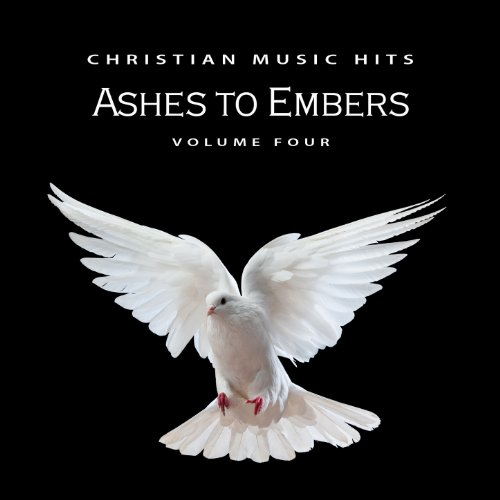 Christian Music Hits: Ashes to...