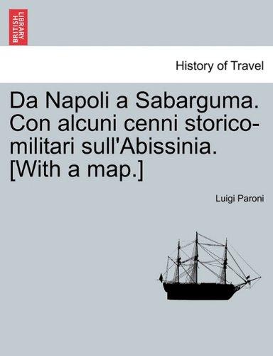 Download Da Napoli a Sabarguma. Con alcuni cenni storico-militari sull'Abissinia. [With a map.] (Italian Edition) pdf