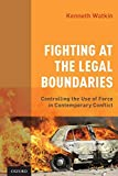 img - for Fighting at the Legal Boundaries: Controlling the Use of Force in Contemporary Conflict book / textbook / text book