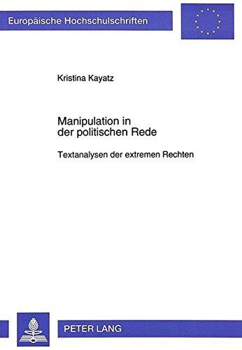 Manipulation in der politischen Rede: Textanalysen der extremen Rechten (Europäische Hochschulschriften / European University Studies / Publications Universitaires Européennes)