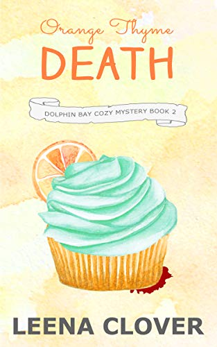 Orange Thyme Death: A Cozy Murder Mystery (Dolphin Bay Cozy Mystery Series Book 2) by [Clover, Leena ]