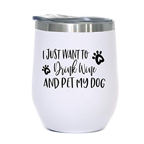 Dog Lover Gift -I Just Want To Drink Wine and Pet My Dog - 12 oz Stainless Steel Stemless Wine Tumbler with Lid - Wine Tumbler Sippy Cup for Dog Lovers