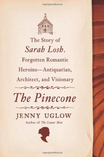The Pinecone: The Story of Sarah Losh, Forgotten Romantic Heroine--Antiquarian, Architect, and Visionary