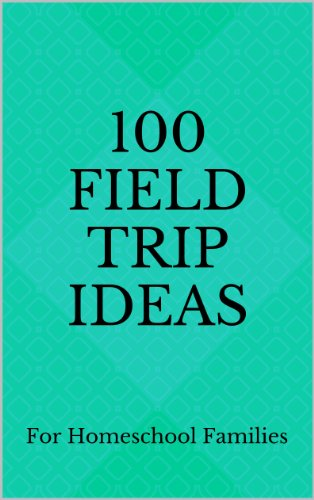 100 Field Trip Ideas for Homeschool Families