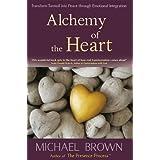 Alchemy of the Heart: Transform Turmoil into Peace through Emotional Integration