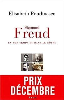 Sigmund Freud en son temps et dans le nôtre, Roudinesco, Élisabeth