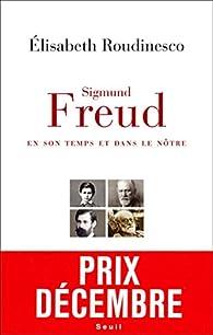 Sigmund Freud en son temps et dans le nôtre par Élisabeth Roudinesco