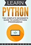 Learn Python: The Complete Beginner's Guide To Learn Python Programming (Coding in Python)