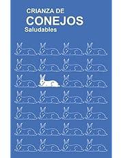 Crianza De Conejos Saludables: (Raising Healthy Rabbits, Spanish Translation)