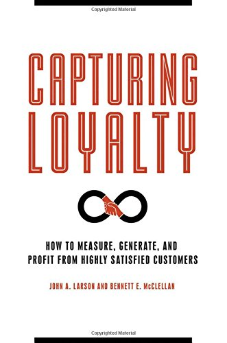 Capturing Loyalty: How to Measure, Generate, and Profit from Highly Satisfied Customers