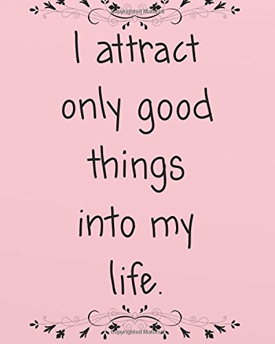 Download I attract only good things into my life: Positive Self-Affirmations notebook Journal 8 x 10 inches (Positive Self Affirmation Books Notebook Journal Series) (Volume 10) ebook
