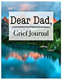Dear Dad, Grief Journal: A Book With Writing
