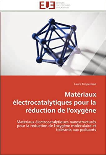 Matériaux électrocatalytiques pour la réduction de l'oxygène: Matériaux électrocatalytiques nanostructurés pour la réduction de l'oxygène moléculaire et tolérants aux polluants (Omn.Univ.Europ.)