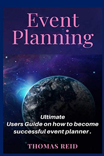 Event Planning: Ultimate Users Guide on how to become successful event planner