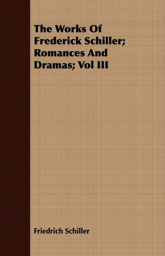 The Works Of Frederick Schiller; Romances And Dramas; Vol III ebook