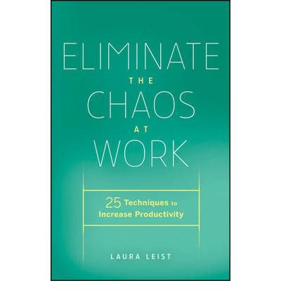 Eliminate the Chaos at Work: 25 Techniques to Increase Productivity (Hardback) - Common pdf